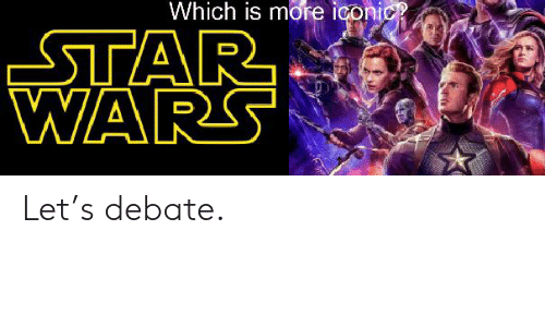 Star Wars, Star, and Iconic: Which is more iconic?  STAR  WARS Let's debate.