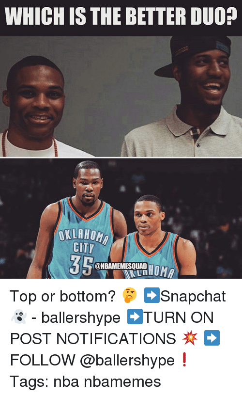which is the better duo oklahom city nbamemesquad top or 24472813 25 best top or bottom memes bottoming memes, topped memes