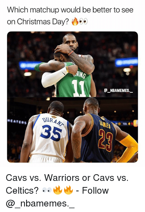 Cavs, Christmas, and Memes: Which matchup would be better to see  on Christmas Day? ..  ING  @_ABAMEMEs.一  35 Cavs vs. Warriors or Cavs vs. Celtics? 👀🔥🔥 - Follow @_nbamemes._