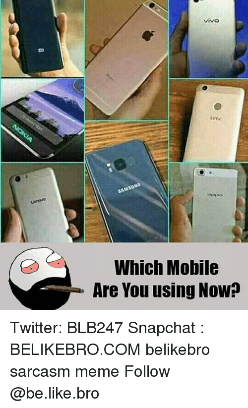 Be Like, Meme, and Memes: Which Mobile  Are You using Now? Twitter: BLB247 Snapchat : BELIKEBRO.COM belikebro sarcasm meme Follow @be.like.bro