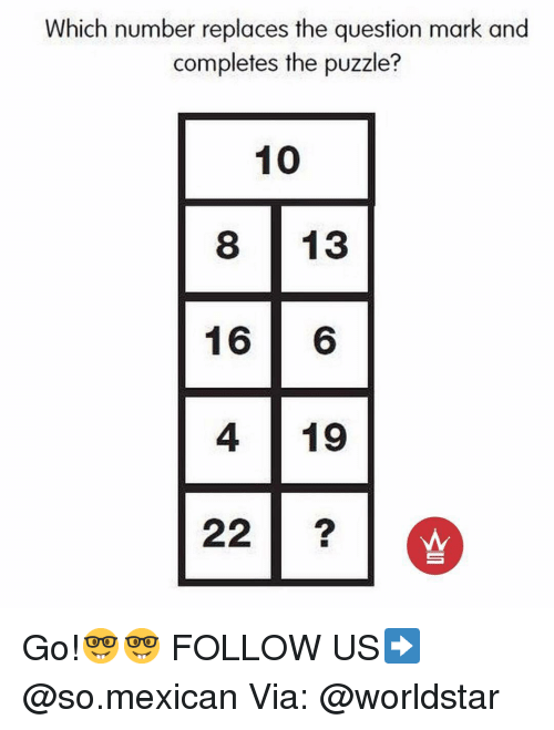 Memes, Worldstar, and Mexican: Which number replaces the question mark and  completes the puzzle?  10  13  16  6  4 19  22 Go!🤓🤓 FOLLOW US➡️ @so.mexican Via: @worldstar