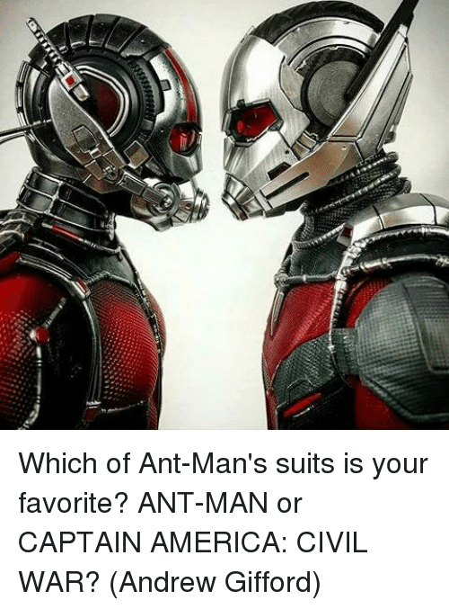 America, Captain America: Civil War, and Memes: Which of Ant-Man's suits is your favorite? ANT-MAN or CAPTAIN AMERICA: CIVIL WAR?  (Andrew Gifford)