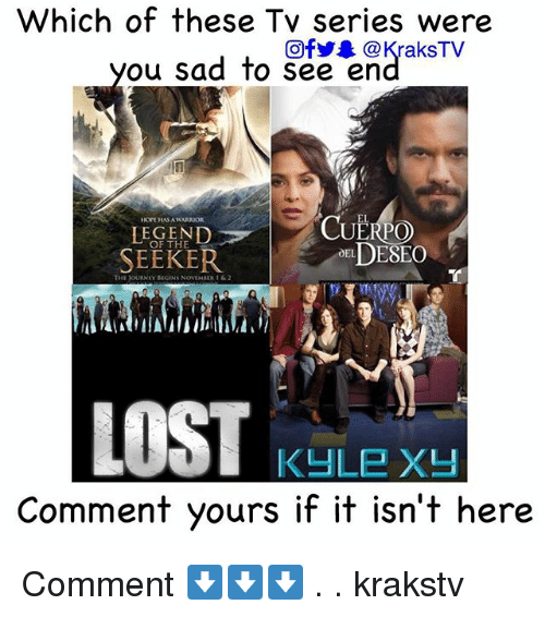 Journey, Memes, and Sad: Which of these Tv series were  @fy. @ KraksTV  ou Sad fo See en  LEGEND  SEEKER  OF THE  OEDESEO  THE JOURNEY GINS NoVMBUR1&2  늬  Comment yours if it isn't here Comment ⬇️⬇️⬇️ . . krakstv
