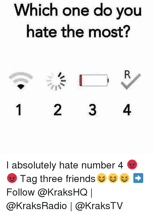 Memes, 🤖, and Number 4: Which one do you  hate the most?  2 3 4 I absolutely hate number 4 😡😡 Tag three friends😆😆😆 ➡️ Follow @KraksHQ | @KraksRadio | @KraksTV