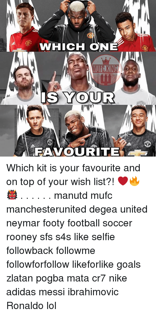 Adidas, Football, and Goals: WHICH ONE  S YOUR  FAVOURITE Which kit is your favourite and on top of your wish list?! ❤️🔥👹 . . . . . . manutd mufc manchesterunited degea united neymar footy football soccer rooney sfs s4s like selfie followback followme followforfollow likeforlike goals zlatan pogba mata cr7 nike adidas messi ibrahimovic Ronaldo lol
