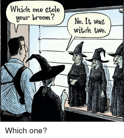 Which One Stole Our Broom? No It Was Witch Two O 5