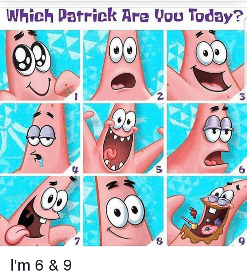 Memes, Today, and 🤖: Which Patrick Are you Today? I'm 6 & 9