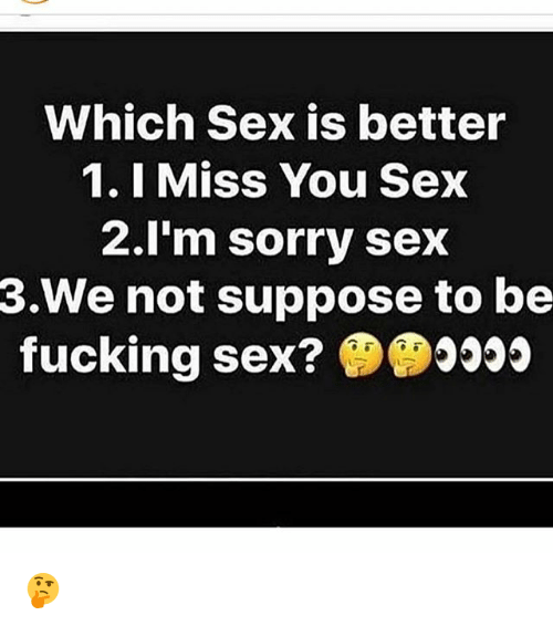 Which Sex Is Better 1i Miss You Sex 2im Sorry Sex 3we Not Suppose