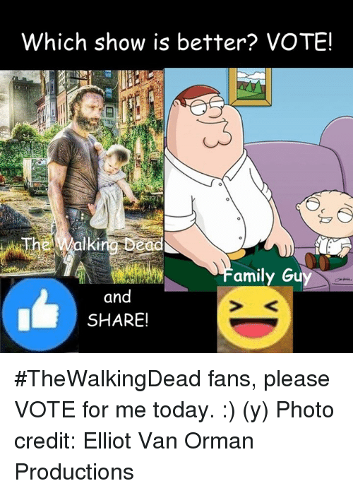 Memes, Vans, and 🤖: Which show is better? VOTE!  Or  ng Dead  The Malki  amily Gu  and  SHARE! #TheWalkingDead fans, please VOTE for me today. :) (y)  Photo credit: Elliot Van Orman Productions