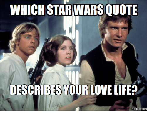 WHICH STARWARS QUOTE DESCRIBES YOUR LOVE LIFE? Memes-Com ...