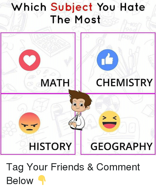 Friends, Memes, and History: Which Subject  You Hate  The Most  MATH  CHEMISTRY  HISTORY  GEOGRAPHY Tag Your Friends & Comment Below 👇