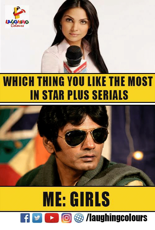WHICH THING YOU LIKE THE MOST IN STAR PLUS SERIALS ME GIRLS