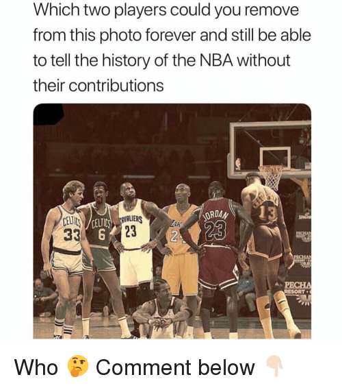 Nba, Sports, and Forever: Which two players could you remove  from this photo forever and still be able  to tell the history of the NBA without  their contributions  13  CEUI  CELT  23  PECHA  RESORT Who 🤔 Comment below 👇🏻