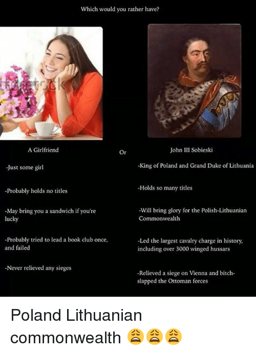 which would you rather have a girlfriend john iii sobieski 11864467 ✅ 25 best memes about hussars hussars memes