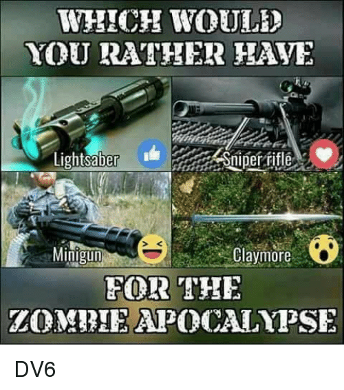 Memes, Would You Rather, and 🤖: WHICH WOULD  YOU RATHER HAYE  Lighteaber  Shiper fitle  Claymore  Minigun  FOR THE DV6