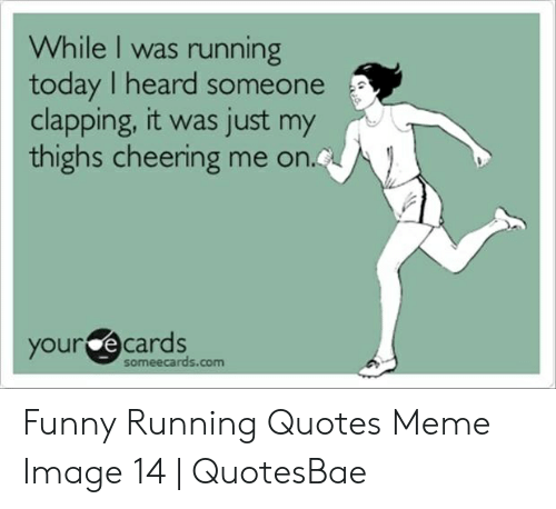 While I Was Running Today I Heard Someone Clapping It Was ...