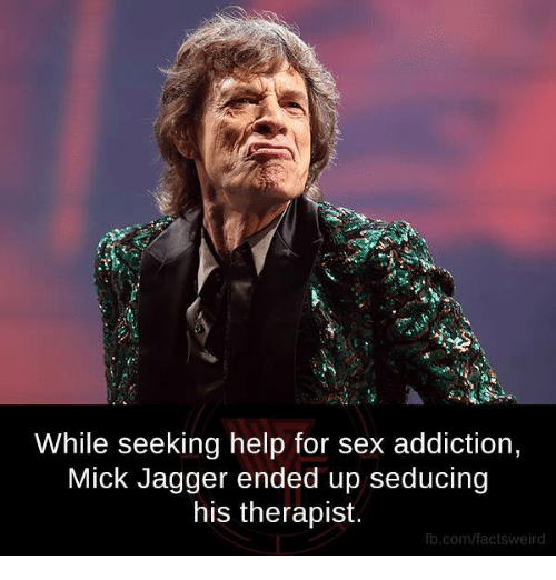 Memes, Sex, and Addicted: While seeking help for sex addiction,  Mick Jagger ended up seducing  his therapist.  fb.com/factsweird