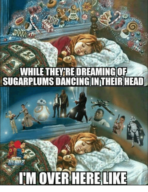 Dancing, Head, and Memes: WHILE THEYGRE DREAMING OF  SUGARPLUMS DANCING IN THEIR HEAD  IM OVER HERELIKE