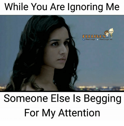 while you are ignoring me feeling eelings feelings ws someone 19914253 ✅ 25 best memes about ignoring me ignoring me memes