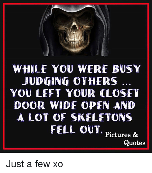 WHILE YOU WERE BUSY JUDGING OTHERS YOU LEFT YOUR LOSET DOOR ...