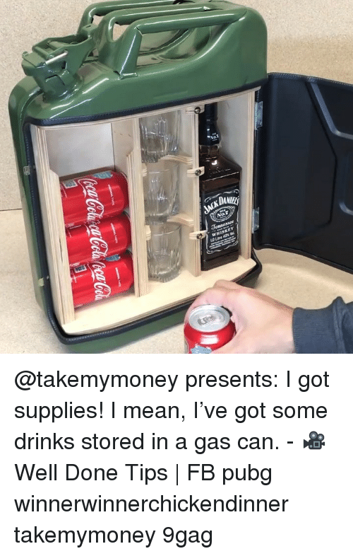 9gag, Memes, and Mean: WHISKEY  Loutre 40% Vel @takemymoney presents: I got supplies! I mean, I've got some drinks stored in a gas can. - 🎥 Well Done Tips   FB pubg winnerwinnerchickendinner takemymoney 9gag