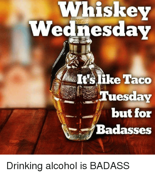 Whiskey Wednesday Its Like Taco Tuesday But For Badasses Drinking
