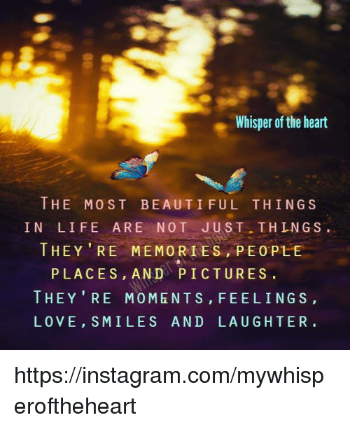 Whisper Of The Heart THE MOST BEAUTIFUL THINGS IN LIFE ARE N 60 T Beauteous Feelings Of Past Memories Dp