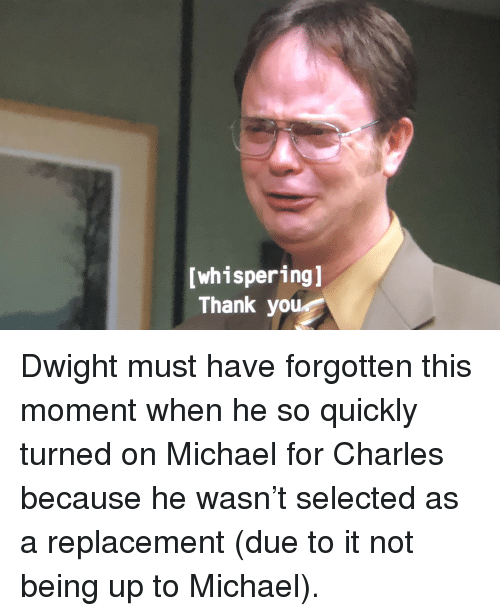 Whispering Thank You Dwight Must Have Forgotten This ...