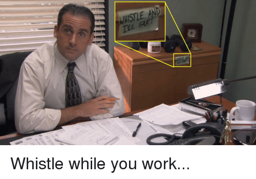 Whistle And Whistle While You Work The Office Meme On Meme
