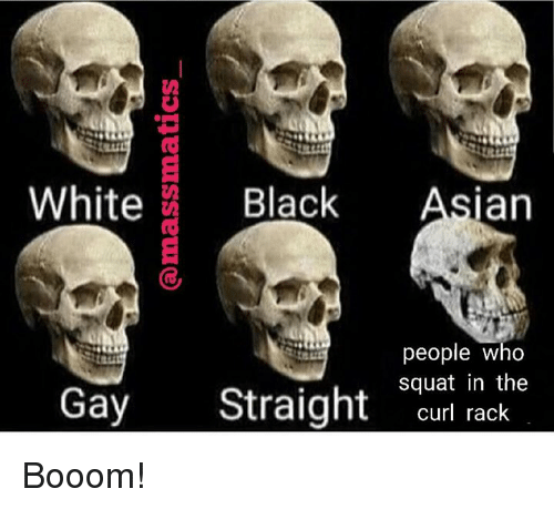 Asian, Black, and White: White Black Asian  people who  squat in the  Gay Straight curl rck Booom!