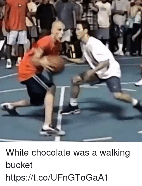 Basketball, White People, and Chocolate: White chocolate was a walking bucket https://t.co/UFnGToGaA1