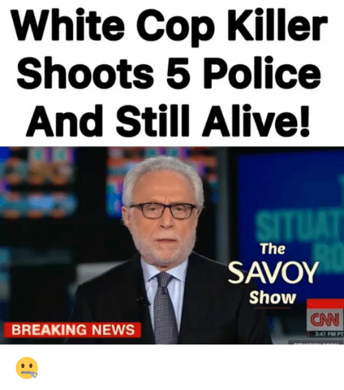 White Cop Killer Shoots 5 Police And Still Alive The Savoy Show Cnn