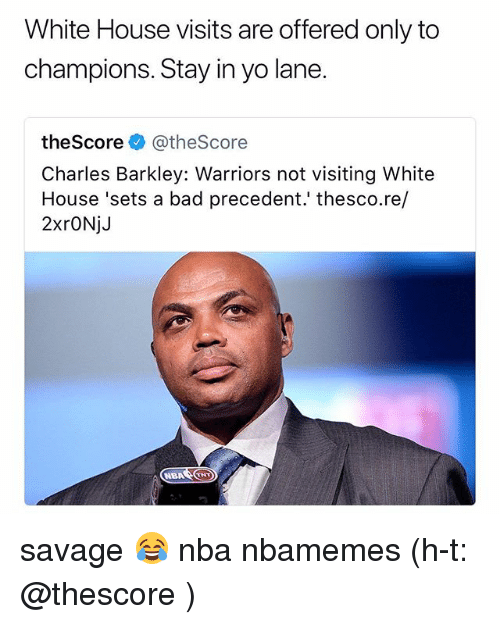 Bad, Basketball, and Nba: White House visits are offered only to  champions. Stay in yo lane.  theScore @theScore  Charles Barkley: Warriors not visiting White  House 'sets a bad precedent.' thesco.re/  2xrONjJ  NBATHT savage 😂 nba nbamemes (h-t: @thescore )
