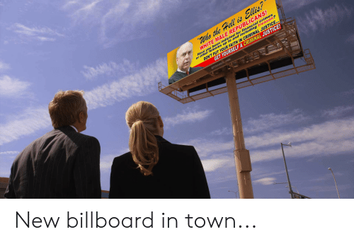 Billboard, Justice, and White: WHITE MALE REPUBLICANS  ancial crimes  ou been ind including treason?  indicted for f  or other felonie  s up to and including  TYOUR FAITH IN CRIMINAL JUSTICE  GET YOURSELF A CRIMINAL JUSTICE! New billboard in town...