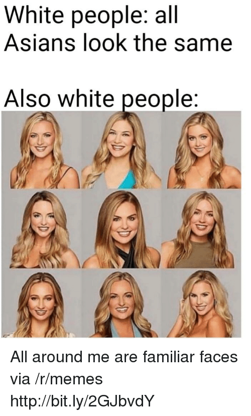 Memes, White People, and Http: White people: all  Asians look the same  Also white people All around me are familiar faces via /r/memes http://bit.ly/2GJbvdY