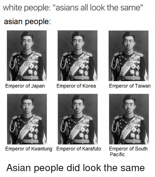 White People Asians All Look the Same Asian People Emperor