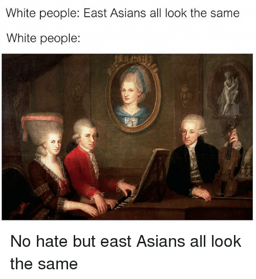 White People, White, and Classical Art: White people: East Asians all look the same  White people: No hate but east Asians all look the same