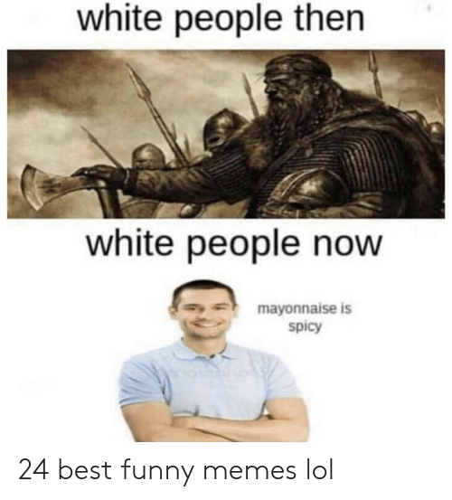 Funny, Lol, and Memes: white people then  white people now  mayonnaise is  spicy 24 best funny memes lol