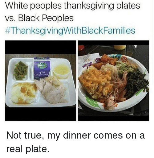Thanksgiving True and White People White peoples thanksgiving plates vs. Black Peoples  sc 1 st  Me.me & White Peoples Thanksgiving Plates vs Black Peoples ...