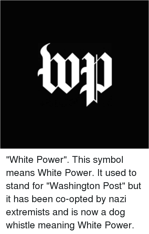 White Power This Symbol Means White Power It Used To Stand For