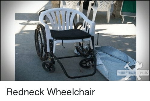 Redneck, Trash, and White: WHITE TRASH REPAIRS <p>Redneck Wheelchair</p>