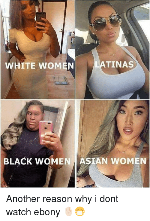 white women tinas black women asian women another reason why 16297008 ✅ 25 best memes about white women white women memes,Memes Women