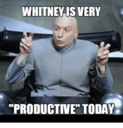 whitney is very productive today 14240813 whitney is very productive today whitney meme on me me