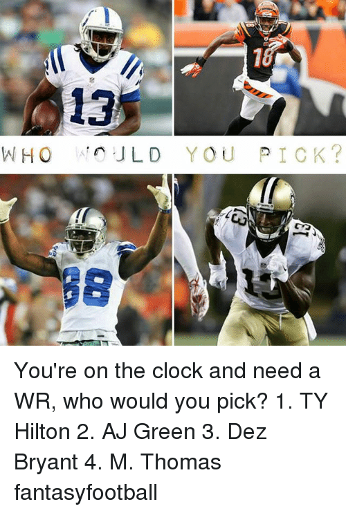Who A Jld You Pick You Re On The Clock And Need A Wr Who
