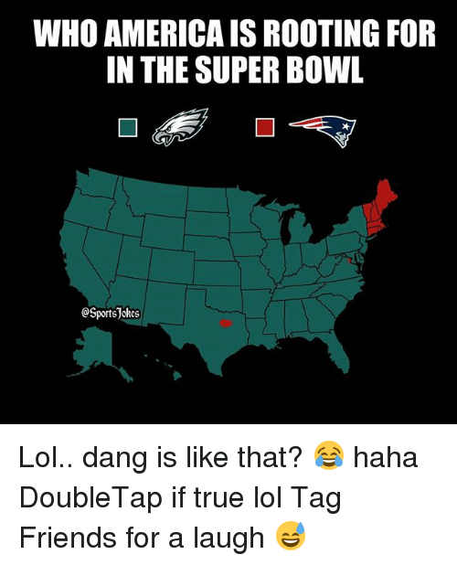 America, Friends, and Lol: WHO AMERICA IS ROOTING FOR  IN THE SUPER BOWL  @SportsJokes Lol.. dang is like that? 😂 haha DoubleTap if true lol Tag Friends for a laugh 😅