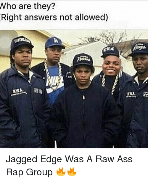 Ass, Memes, and Rap: Who are they?  Right answers not allowed) Jagged Edge Was A Raw Ass Rap Group 🔥🔥