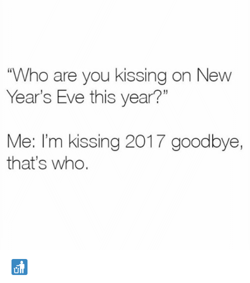 "Memes, 🤖, and Eve: ""Who are you kissing on New  Year's Eve this year?""  Me: I'm kissing 2017 goodbye,  that's who. 🚮"