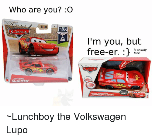 Dank, Free, and Lightning: Who are you? :O  PISTON  CUP  LIGHTNING  McQUEEN  I'm you, but  free-er.  le snarky  r face  LIGHTNING ~Lunchboy the Volkswagen Lupo