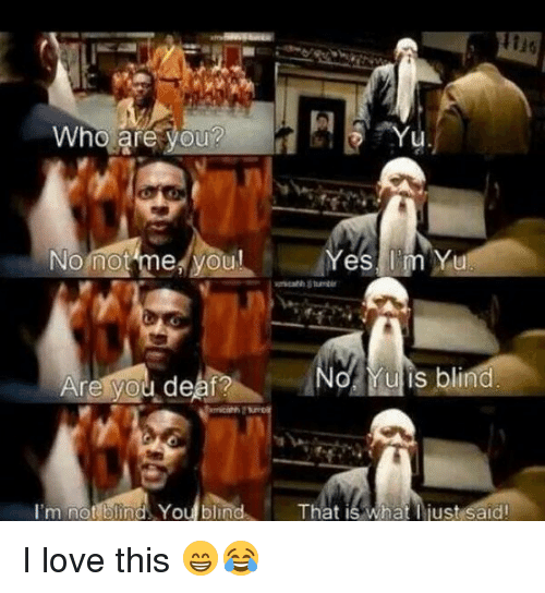 Memes, Null, and 🤖: Who are your  Yu  No not me  ou!  Yes I'm Yu  nulls blind  Are you deaf?  I'm no  blind You blin  That is what just said! I love this 😁😂