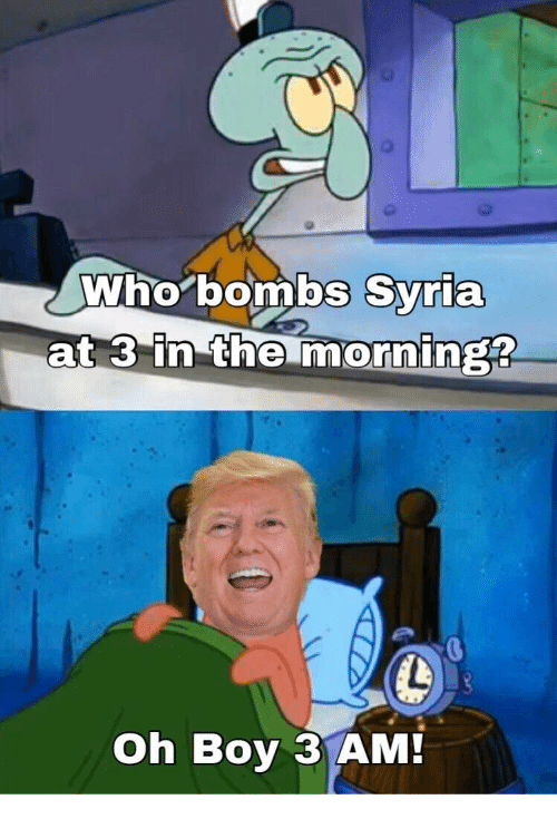 who bombs syria at 3 in the morning oh boy 3 am syria meme on me me